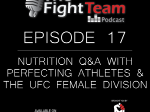 The Fight Team Podcast – Ep 17. Nutrition Q&A with Perfecting Athletes