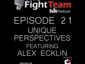 The Fight Team Podcast – Ep 21 Unique Perspectives